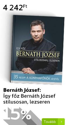 Bernáth József: Így főz Bernáth József stílusosan, lezseren
