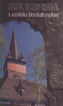 Balogh Judit, Dobrossy István (szerk.): A miskolci Deszkatemplom (Fából és deszkából)