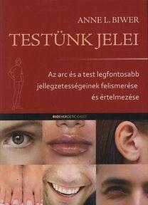 Anne L. Biwer: Testünk jelei - Az arc és a test legfontosabb jellegzetességeinek felismerése és értelmezése