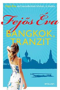 Fejős Éva: Bangkok, tranzit (Új, átdolgozott, bővített kiadás)