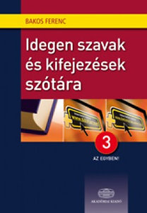 Bakos Ferenc: Idegen szavak és kifejezések szótára + Net - 3 az egyben