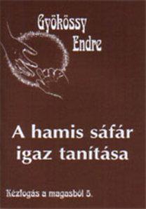 Dr. Gyökössy Endre: A hamis sáfár igaz tanítása (Kézogás magasból 5.)