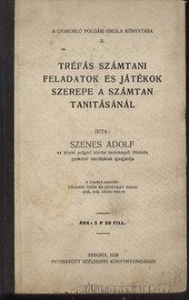 Szenes Adolf: Tréfás számtani feladatok és játékok szerepe a számtan tanításánál