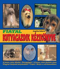 Angelica Roberts: Fiatal kutyagazdik kézikönyve