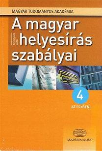 Magyar Tudományos Akadémia: A magyar helyesírás szabályai 4 az egyben