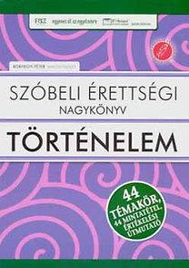 Borhegyi Péter: Szóbeli érettségi nagykönyv - Történelem