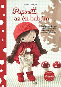 Kessedjian, Isabelle: Pupinett, az én babám - Egy horgolt figura, 10 különböző ruha, 45 kiegészítő és egy jókora bőrönd