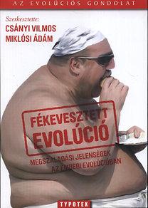 Csányi Vilmos, Miklósi Ádám: Fékevesztett evolúció - Megszaladási jelenségek az emberi evolúcióban