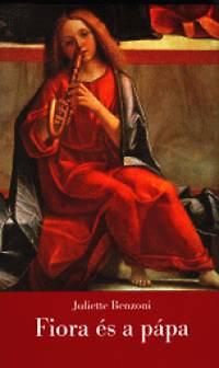 Juliette Benzoni: Fiora és a pápa - A firenzei lány III.