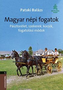 Dr. Pataki Balázs: Magyar népi fogatok - Pásztorélet, szekerek, kocsik, fogatolási módok