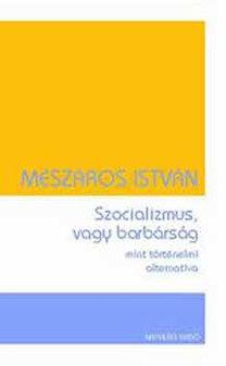 Mészáros István: Szocializmus, vagy barbárság mint történelmi alternatíva
