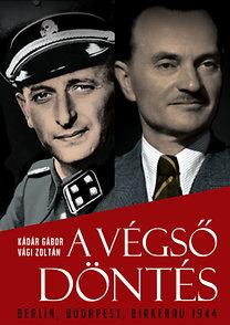 Vági Zoltán, Kádár Gábor: A végső döntés - Berlin, Budapest, Birkenau 1944