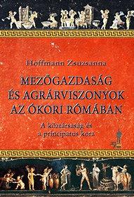 Hoffmann Zsuzsanna: Mezőgazdaság és agrárviszonyok az ókori Rómában - A köztársaság és a principatus kora