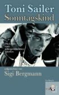 Bergmann, Sigi - Maurer, Lutz: Toni Sailer: Sonntagskind