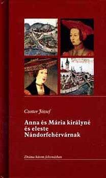 Czotter József: Anna és Mária királyné  és eleste Nándorfehérvárnak