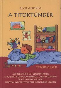 Beck Andrea: A Titoktündér - Titokmesék gyerekeknek és felnőtteknek, hogy minden egy kicsit könnyebb legyen