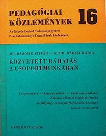 Dr. Bábosik István: Pedagógiai közlemények 16 - Közvetett ráhatás a csoportmunkában