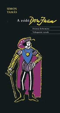 Simon Tamás: A zsidó Don Juan (Drámai költemény - válogatott versek)