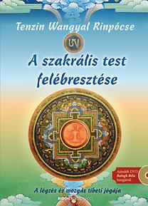 Tenzin Wangyal Rinpócse: A szakrális test felébresztése - A légzés és mozgás tibeti jógája - Ajándék magyar nyelvű DVD-vel!