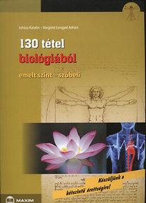 Juhász Katalin, Vargáné Lengyel Adrien: 130 tétel biológiából - emelt szint - szóbeli - Emelt szint-szóbeli