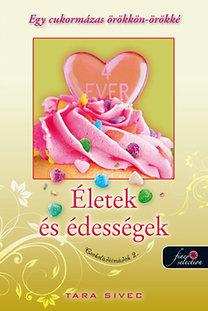Tara Sivec: Életek és Édességek (Csokoládéimádók 2.) - Egy cukormázas örökkön-örökké