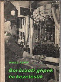 Mercz Árpád: Borászati gépek és kezelésük