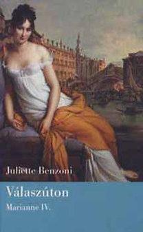 Juliette Benzoni: Válaszúton - Marianne IV.