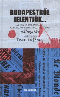 Tischler János (szerk.): Budapestről jelentjük...