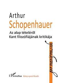 Arthur Schopenhauer: Az alap tételéről - Kant filozófiájának kritikája