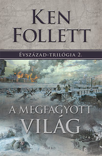 Ken Follett: A megfagyott világ - Évszázad-trilógia 2.