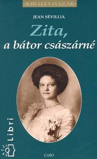 Jean Sévillia: Zita, a bátor császárné