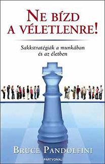 Bruce Pandolfini: Ne bízd a véletlenre! - sakkstratégiák a munkában és az életben