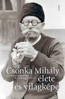 Romsics Ignác (szerk.): Csonka Mihály élete és világképe