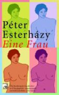 Esterhazy, Peter: Eine Frau
