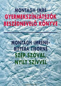 Montágh-Montághné-Bittera: Gyermekszínjátszók beszédnevelő könyve-Szép szóval, nyílt szívvel