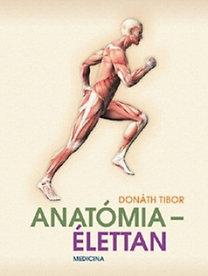 Dr. Donáth Tibor, : Anatómia - élettan - Átdolgozott kiadás