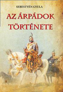 Dr. Sebestyén Gyula: Az Árpádok története