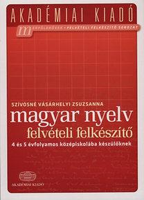 Szívósné Vásárhelyi Zsuzsanna: Magyar nyelv felvételi előkészítő - 4 és 5 évfolyamos középiskolába készülőknek