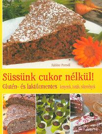 Sabine Perndl: Süssünk cukor nélkül! - Glutén- és laktózmentes kenyerek, torták, sütemények