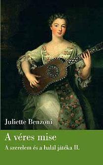 Juliette Benzoni, : A véres mise - Szerelem és a halál játéka-trilógia II.