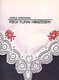 Varga Marianna: Régi turai hímzések