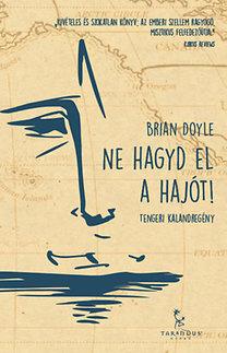 Brian Doyle: Ne hagyd el a hajót!
