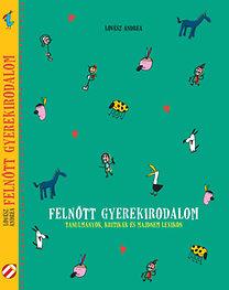 Lovász Andrea (szerk.): Felnőtt gyerekirodalom - Tanulmányok, kritikák és majdnem lexikon
