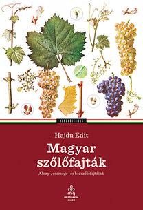 Hajdu Edit: Magyar szőlőfajták - Alany-, csemege- és borszőlőfajtáink