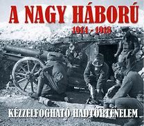 Sallay Gergely: A nagy háború 1914-1918 - Kézzelfogható hadtörténelem