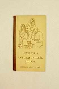 Illyés Gyula: A Csudafurulyás Juhász. Verses Mesék és Műforditások. Ferenczy Béni illusztrációival.