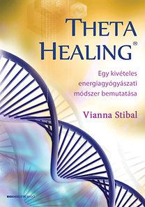 Vianna Stibal: Theta Healing - Átdolgozott kiadás - Egy kivételes energiagyógyászati módszer bemutatása