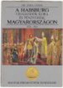 Sára János Dr.: A Habsburg uralkodók kora és pénzverése Magyarországon 1526-1918