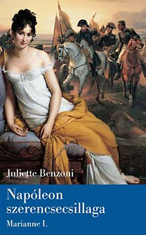 Juliette Benzoni: Napóleon szerencsecsillaga - Marianne I.