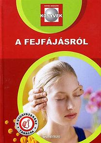 Dr. Szarvasházi Judit (szerk.): A fejfájásról